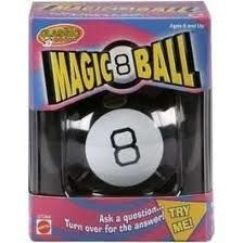 Magic 8 Ball always had the answer