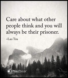 Care about what other people think and you will always be their prisoner. Confucius Quotes, Poet Quotes, Lyric Quotes, Positive Quotes, Motivational Quotes, Life Quotes, Inspirational Quotes, Quotes Quotes, Quotes Girls