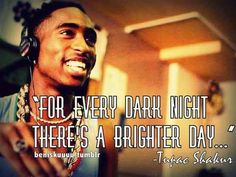 For every dark night there's a brighter day- Tupac...Sarni Jointswerth http://rogerburnleyvoicestudio.com/