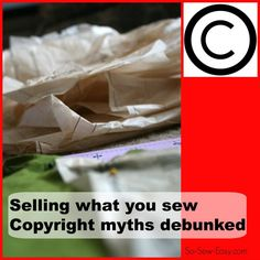 Do you know the law about the copyright on sewing patterns and the things you make from those patterns. Don't believe everything you read! Here are the facts.