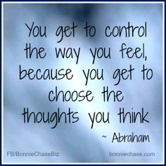 """spiritbearwellness: """"You get to control the way you feel because you get to choose the thoughts you think. ~ Abraham """""""