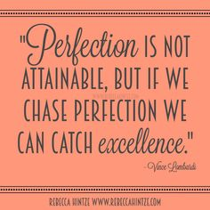 #Perfection is not attainable, but if we chase perfection we can catch #excellence. - Vince Lombardi #quote #RebeccaHintze