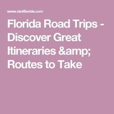 Florida Road Trips - Discover Great Itineraries & Routes to Take
