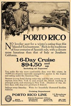 "Vintage travel ad 1916.  Porto Rico  No lovelier spot for a winter's outing than this ""Island of Enchantment"".  Rich in the traditions of four centuries of Spanish rule, with a climate more luxurious than Italy or Southern California.  I especially like the Mexican looking guy in the upper left corner. Lol!"