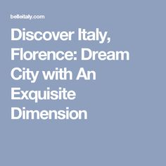 Discover Italy, Florence: Dream City with An Exquisite Dimension