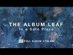 The Album Leaf - In a Safe Place [FULL ALBUM STREAM] - YouTube