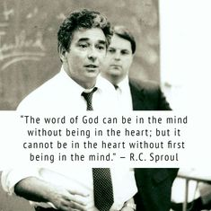 """The word of God can be in the mind without being in the heart; but it cannot being the heart without first being in the mind."" - RC Sproul"