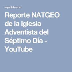 Reporte NATGEO de la Iglesia Adventista del Séptimo Día - YouTube