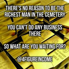There's no reason to be the richest man in the cemetery You can't do any business there So what are you waiting for  Like👍  #4figureincome #business #illustration #finance #data #success #creativity #education #design #order #technology #tech #techie #geek #techy #abundance #investment #gold #goldbar