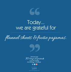 Today, we are grateful for flannel sheets & footie pajamas. #laurenshopeid #gratitude #LH30Days