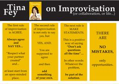 Tina Fey on Improv, excerpted from Bossypants.  Great advise for any type of work...
