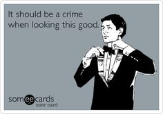 It should be a crime when looking this good.