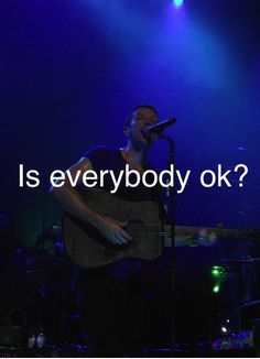 Chris loves to ask this in concert - how could we not be ok!?!