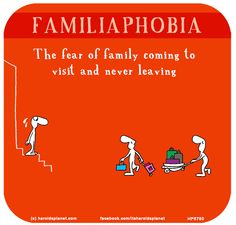 http://lastlemon.com/harolds-planet/hp5780/ FAMILIAPHOBIA: The fear of family coming to visit and never leaving