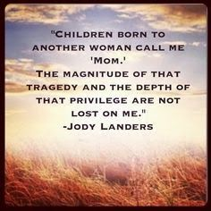 """""""Children born to another woman call me Mom..."""" #adoption #fostercare #quote"""
