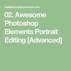 02. Awesome Photoshop Elements Portrait Editing [Advanced]