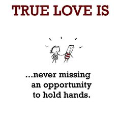 True Love is, holding hands. - Cute Happy Quotes