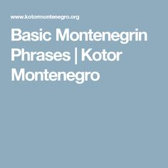 Basic Montenegrin Phrases | Kotor Montenegro Montenegro, Things I Want, Places, Lugares
