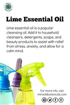 Lime essential oil is a popular cleansing oil. Add it to household cleaners, detergents, soaps, and beauty products to assist with relief from stress, anxiety, and allow for a calm mind.
