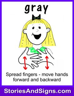 Learn to sign the word...Gray. Mr. C's books are fun stories for kids that will easily teach American Sign Language, ASL. Each of the children's stories is filled with positive life lessons. You will be surprised how many signs your kids will learn! Give your child a head-start to learning ASL as a second or third language. There are fun, free activities to be found at StoriesAndSigns.com