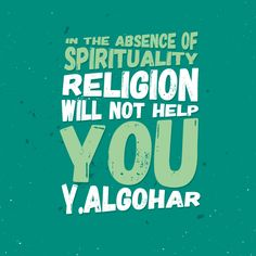 'In the absence of spirituality, religion will not help you.' - Younus AlGohar