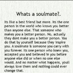 My mother is my soul mate. I am so lucky to have her and a soul mate! This describes our relationship perfectly