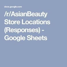 /r/AsianBeauty Store Locations (Responses) - Google Sheets