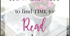 Ever since I said I am reading 52 books this year I have had numerous comments. How can I find time to read as a busy mom homeschool mom and blogger? I am sharing with you how and why I find time to read and grow as a person each day.