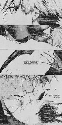 You're going to protect everyone? But there's not way someone like you who can't even protect himself. ~ Kaneki || TG