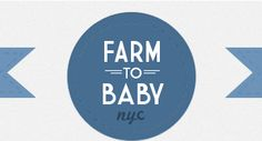 """Farm to Baby"" NYC Store - buy a subscription to fresh, local, handmade baby food. Support organic, local, and natural farmers"