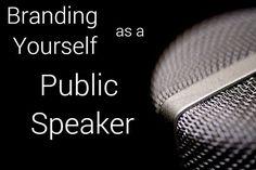 Branding Yourself As a Public Speaker #branding #publicspeaking #business #entrepreneur