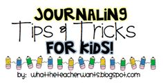 What the Teacher Wants!: Journaling Tips for Kids! {Makes pretty dang good writers}