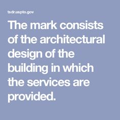 The mark consists of the architectural design of the building in which the services are provided.