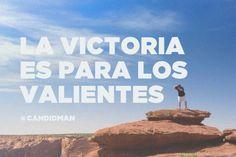 """""""La #Victoria es para los #Valientes"""". #Citas #Frases @candidman"""