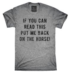 If You Can Read This Put Me Back On The Horse Shirt, Hoodies, Tanktops