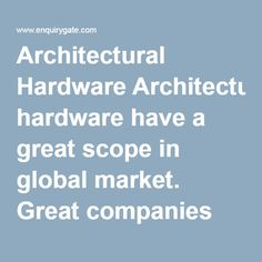 Architectural Hardware Architectural hardware have a great scope in global market. Great companies provides these types of services. There are comprehensive database on global and Indian manufacturers, exporters & suppliers of Architectural Hardware. View product & contact details of listed Sellers with ease, send them E-mails & SMS.