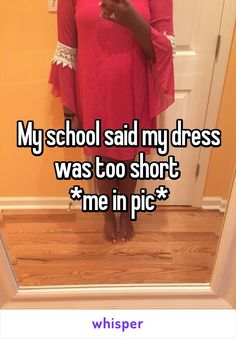 My school said my dress was too short  *me in pic*