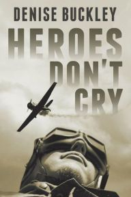 Book Cover: Heroes Don't Cry | Author: Denise Buckley | Model: Matty Airey | Paperback: 188 pages | Publisher: Strategic Book Publishing (June 14, 2013) | Cover Photo (Pilot): Jorgo Photography