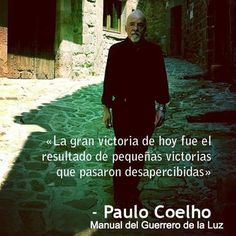 The great victory that appears so simple today, is the result of a series of smaller victories that went unnoticed-Paulo Coelho