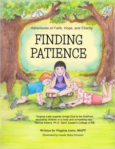 Adventures of Faith, Hope, and Charity: Finding Patience: A little girl finds patience when making friends after moving to a new town. Books for teaching patience.