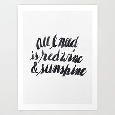 Buy All I need is red wine & sunshine by Caitlin Workman as a high quality Art Print. Worldwide shipping available at Society6.com. Just one of millions…