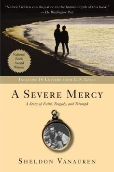 "A Severe Mercy by Sheldon Vanauken //   ""a story of faith, tragedy, and triumph"" // one of the most most moving (true) stories i've read"