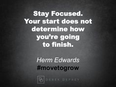 Stay focused. Your start does not determine how you're going to finish. Herm Edwards #movetolivewell #movetogrow #movetobeteams