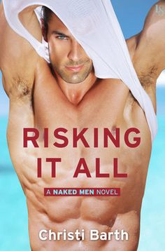 RISKING IT ALL by Christi Barth (Naked Men, #1) |On Sale: 3/8/2016 | Loveswept Contemporary Military Romance | eBook | Who doesn't love Naked Men? In Christi Barth's irresistible series, a group of close-knit friends talk out their problems with naked honesty on a popular blog. Bonded by a high-school tragedy, they're moving on from the past—and fighting for the future with strong and sassy women. | bad boy passionate new adult friendship coming of age