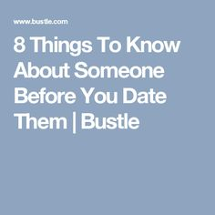 8 Things To Know About Someone Before You Date Them | Bustle