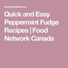 Quick and Easy Peppermint Fudge Recipes   Food Network Canada