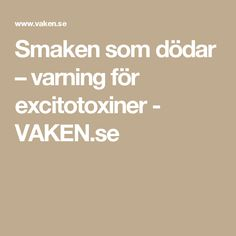 Smaken som dödar – varning för excitotoxiner - VAKEN.se