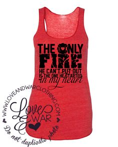 LOVEANDWARCLOTHING - The only fire he can't put out is the one he started in my heart Top, $24.95 (http://www.loveandwarclothing.com/the-only-fire-he-cant-put-out-is-the-one-he-started-in-my-heart-top/)