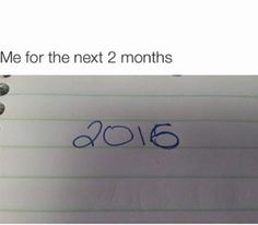 uh actually sometimes i still write 2014 and that's the truth