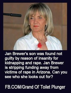 Federal authorities spent more than a year investigating Governor Jan Brewer's role in collecting Social Security benefits intended for her mentally ill son, Ronald, who currently is in a state hospital after being found not guilty by reason of insanity in 1990 on kidnapping and sexual assault charges.    http://blogs.phoenixnewtimes.com/valleyfever/2011/12/jan_brewer_investigated_by_fed.php